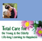 Total Care for the Young & the Elderly:  Life-long Learning to Happiness